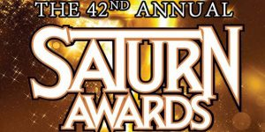 The Academy of Science Fiction, Fantasy & Horror Films Announces 42nd Annual Saturn Awards Winners!!!