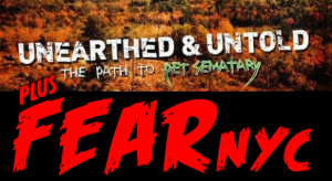 'Unearthed and Untold: The Path to Pet Sematary' (review); Plus a FEARnyc Details!