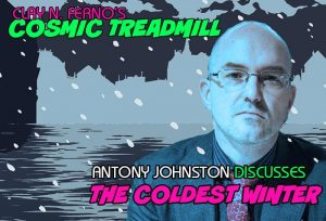Antony Johnston Discusses 'The Coldest Winter' on The Cosmic Treadmill