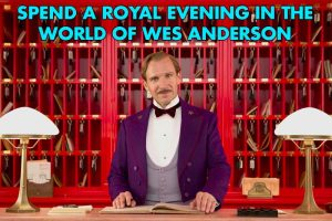 Spend a Royal Evening in the World of Wes Anderson