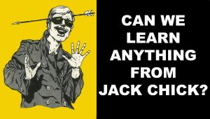 Can We Learn Anything From Jack Chick?